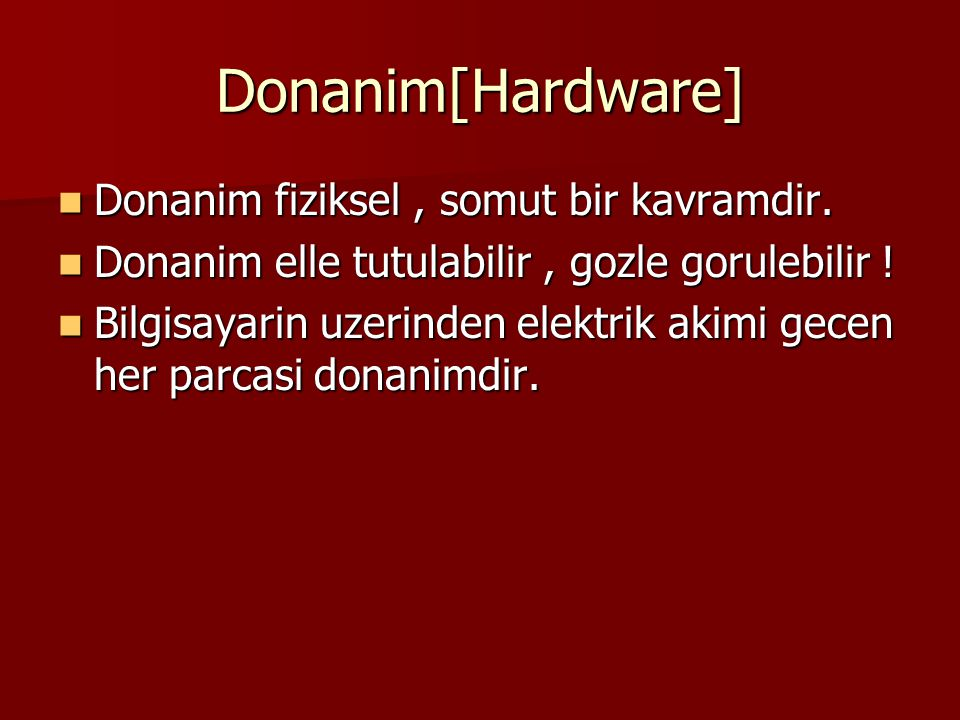 Donanim[Hardware] Donanim fiziksel , somut bir kavramdir.